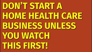 How to Start a Home Health Care Business | Including Free Home Health Care Business Plan Template