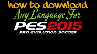 [PES 2015] How to download any Language [Commentary + In text]