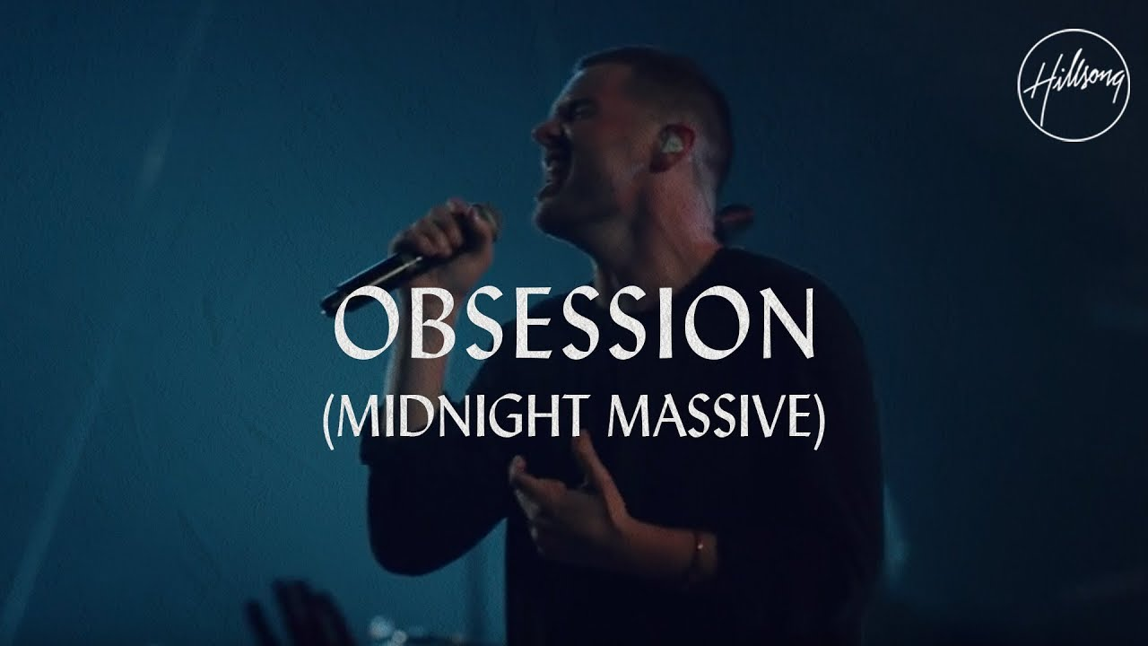 Obsession (And My Heart Burns For You) - Hillsong Worship