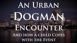 Young Boy Copes with a Dogman Encounter. Boston, MA