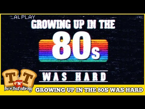 Growing Up In The 80s Was Hard!