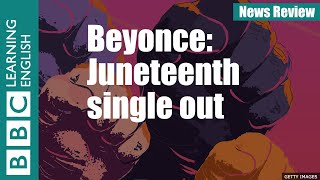 Beyonce: Juneteenth single out - News Review