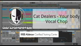 "Tutorial Ableton Live - Vocal Chop -""Cat Dealers - Your body"""