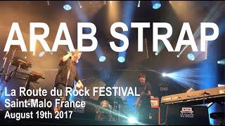 ARAB STRAP Live Full Concert 4K @ La Route Du Rock Festival Saint-Malo August 19th 2017
