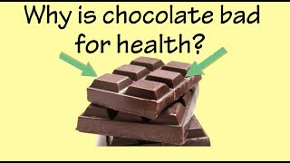 Why is the chocolate bad for health?