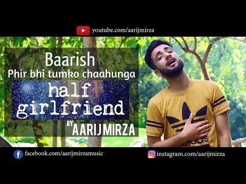 Baarish | Phir Bhi Tumko Chaahunga | Mashup Cover | Aarij Mirza