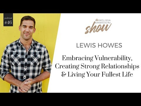 46: Lewis Howes on Embracing Vulnerability & Living Your Fullest Life with Melissa Ambrosini