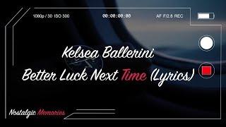 Gambar cover Kelsea Ballerini - Better Luck Next Time (Lyrics)