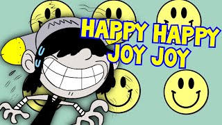 Happy Happy Joy Joy (the loud house)