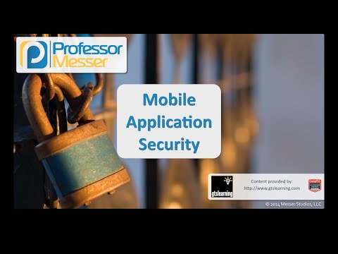 Mobile Application Security - CompTIA Security+ SY0-401: 4.2