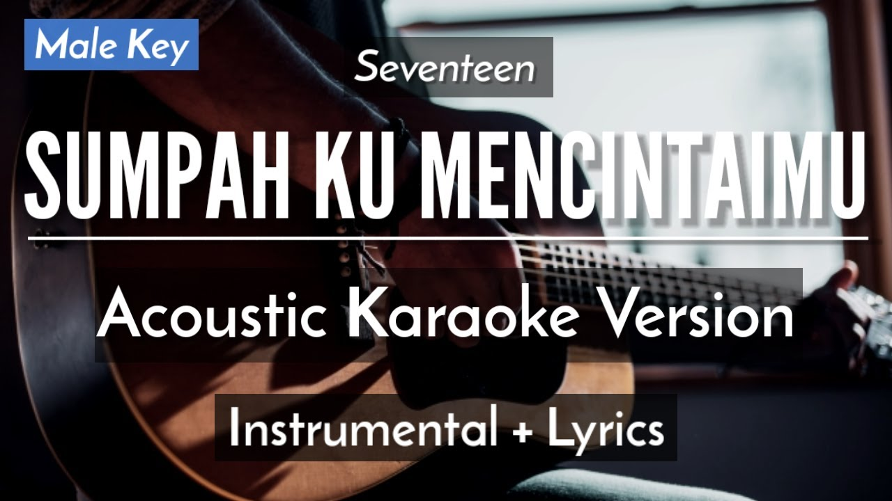 SUMPAH KU MENCINTAIMU (KARAOKE) - SEVENTEEN (MALE KEY | ACOUSTIC GUITAR)