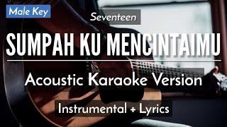 SUMPAH KU MENCINTAIMU (KARAOKE) - SEVENTEEN (MALE KEY | ACOUSTIC GUITAR)