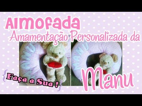 75c6fdfc7 Almofada Amamentação Personalizada da Manu (Faça a sua!) - YouTube