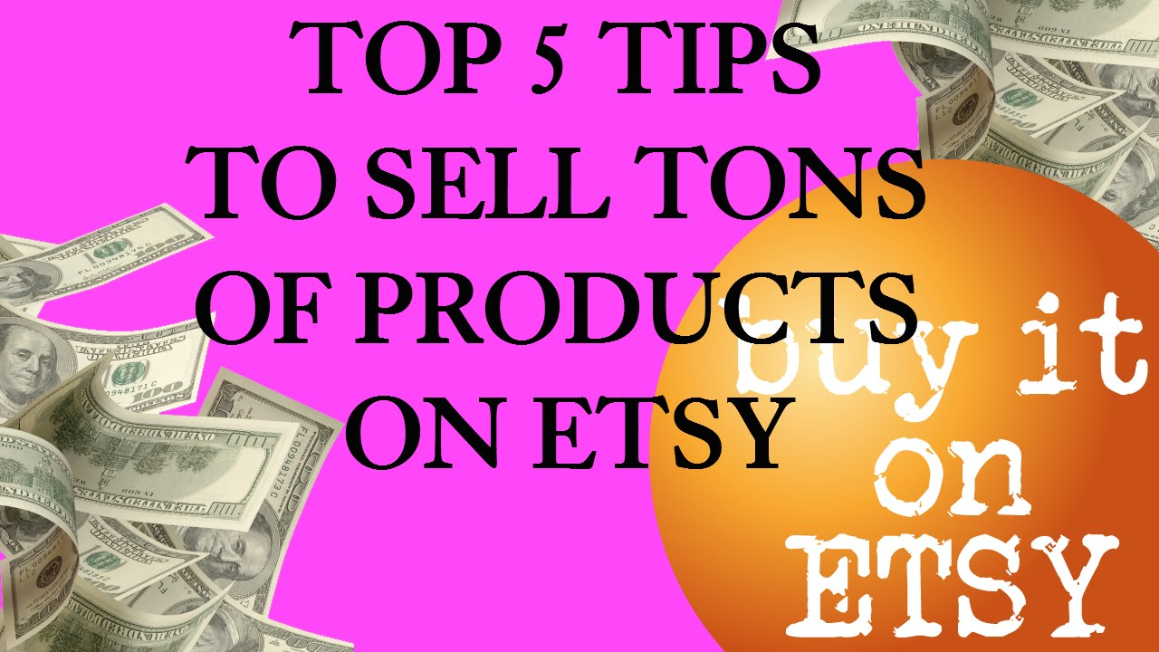 How to sell on etsy top 5 tips for selling tons of for Ideas for products to make and sell