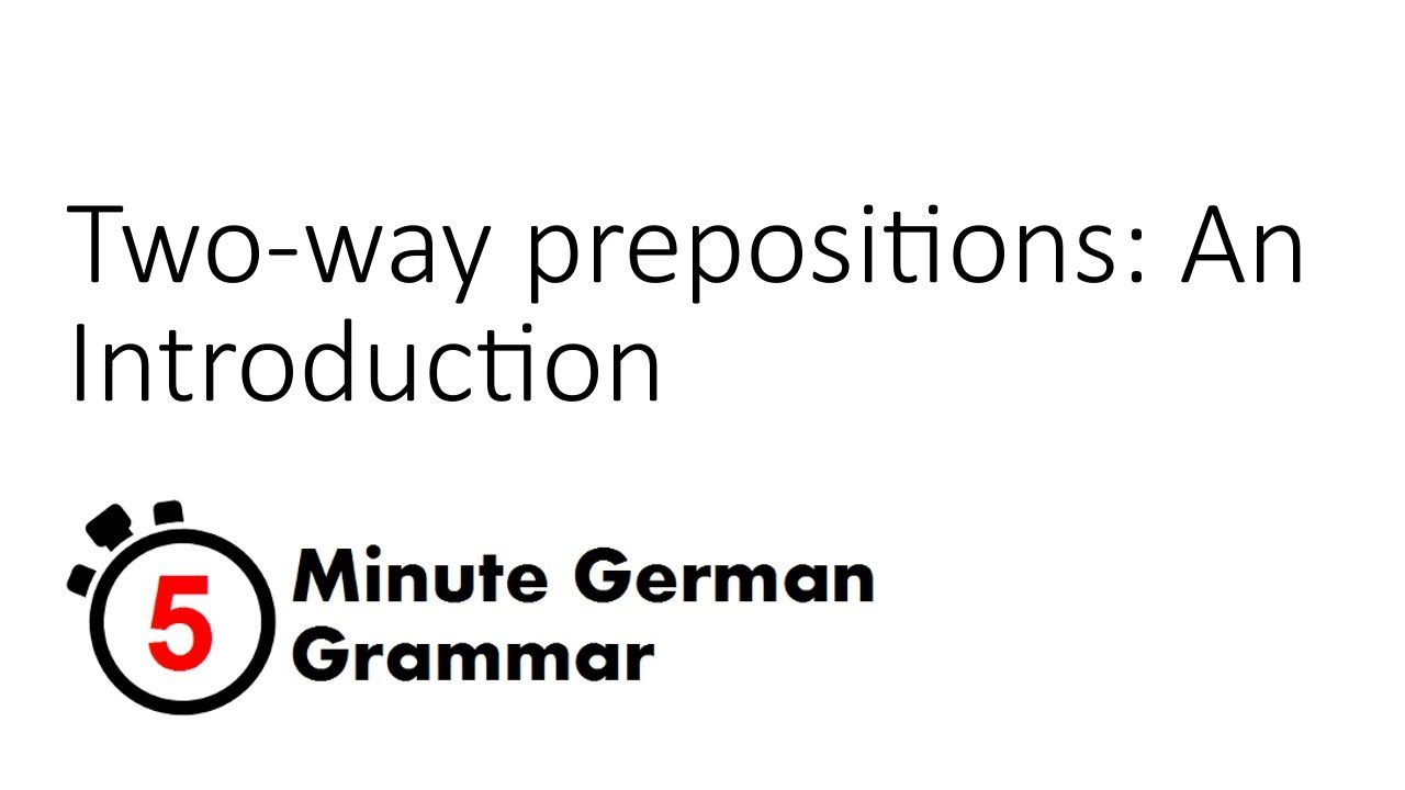 Introduction to two-way prepositions, Part 1 (5-Minute