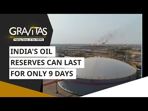 Gravitas: India's oil reserves can last for only 9 days!