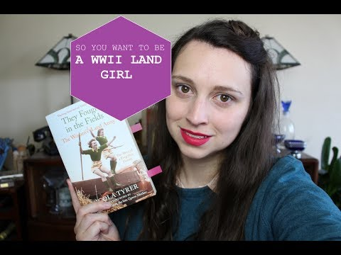 So You Want To Be A WWII Land Girl?
