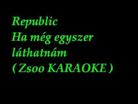 KARAOKE  Republic-Ha még egyszer láthatnám