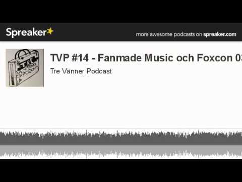 TVP #14 - Fanmade Music och Foxcon 03 (made with Spreaker)