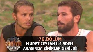 Murat Ceylan ile Adem arasında sinirler gerildi! | 76. Bölüm | Survivor 2018