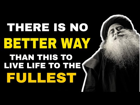 No better way than this to live life to the fullest !- Sadhguru