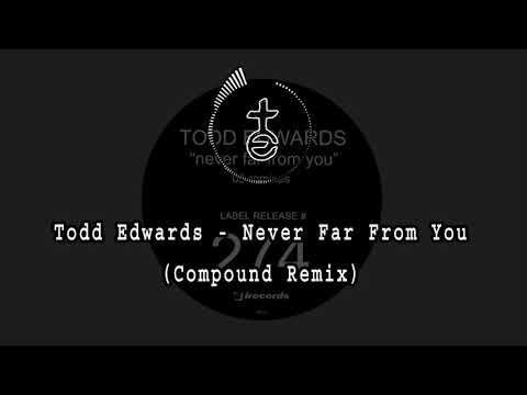 Todd Edwards - Never Far From You (Compound Remix)