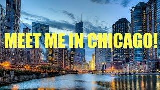 MEET ME IN CHICAGO!