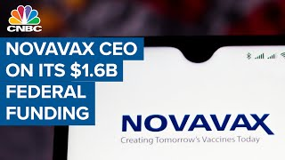 Novavax CEO on $1.6 billion in federal funding, Covid-19 vaccine progress and more