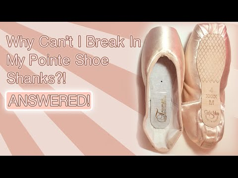 Why Can't I Break In My Pointe Shoe Shanks? Breaking In Pointe Shoes Question Pointe Shoe Fitting