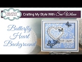 Handmade Valentines Butterfly Card | Crafting My Style with Sue Wilson