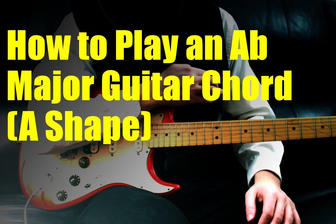 How To Play An Ab Major Guitar Chord A Shape Youtube