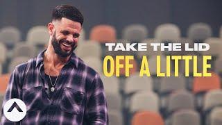 Take The Lid Off A Little | Pastor Steven Furtick | Elevation Church