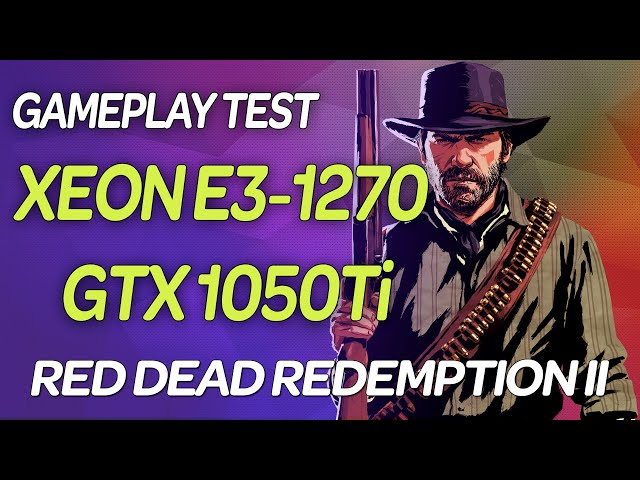 🔥 Xeon E3 1270 (i7 2600) GTX 1050TI | 📢 Red Dead Redemption 2 RDR2 | Тест на слабом ПК GAMEPLAY TEST