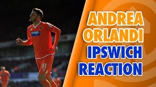 Ipswich Reaction: Orlandi - Mixed Emotions