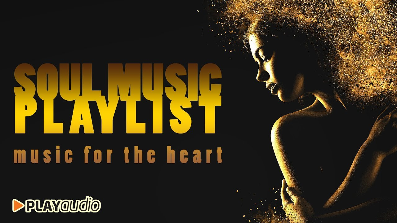 Soul Music Playlist 2017 - Music for the Heart PLAYaudio