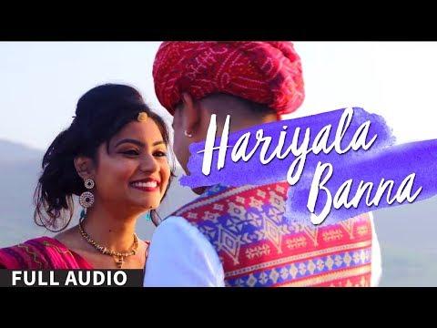 HARIYALA BANNA l Full Audio l Rapperiya Baalam Kunaal Vermaa Ft. Ravindra Upadhyay & Kamal Choudhary