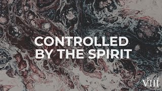 Controlled by the Spirit | Romans 8:9-11