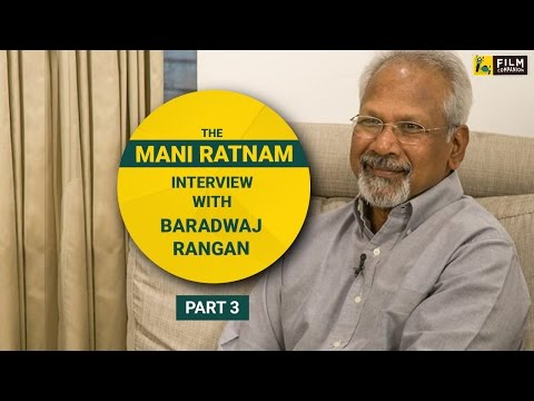 The Mani Ratnam Interview (Part 3) | Film Companion