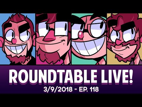Roundtable Live! - 3/9/2018 (Ep. 118)