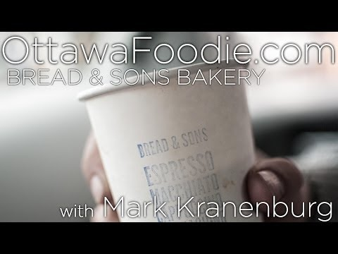 Ottawa Foodie TV - Bread & Sons Bakery