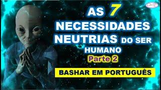 AS 7 NECESSIDADES NEUTRAIS - PARTE 2 - BASHAR EM PORTUGUÊS