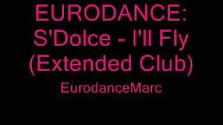 EURODANCE: S'Dolce - I'll Fly (Extended Club)