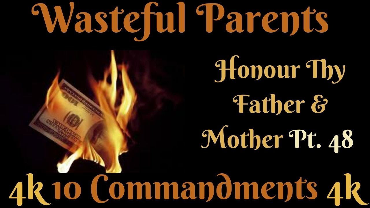 TEN COMMANDMENTS: HONOUR THY FATHER AND THY MOTHER PT.48 (WASTEFUL PARENTS)