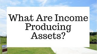 What Are Income Producing Assets?