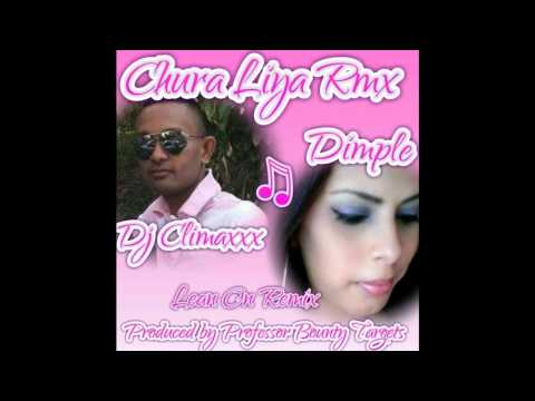 CHURA LIYA/LEAN ON REFIX - DJ CLIMAXXX & DIMPLE SAHADEO