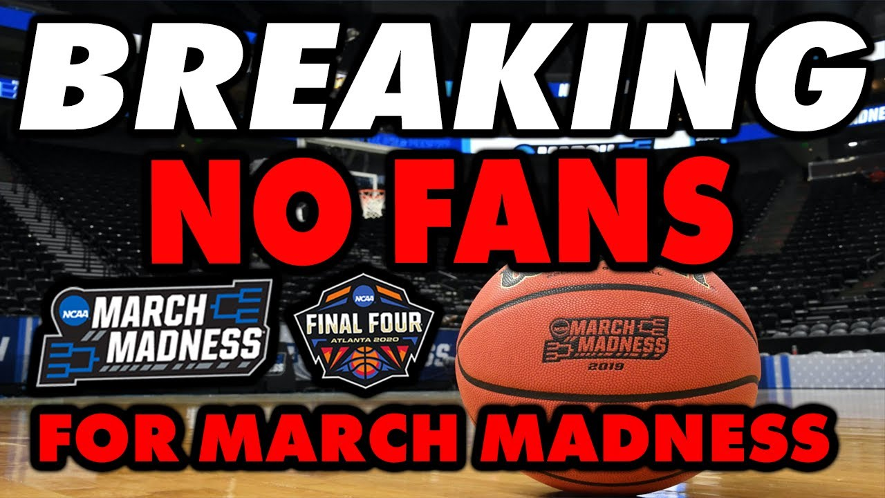 March Madness 2020 will be played without fans because of ...