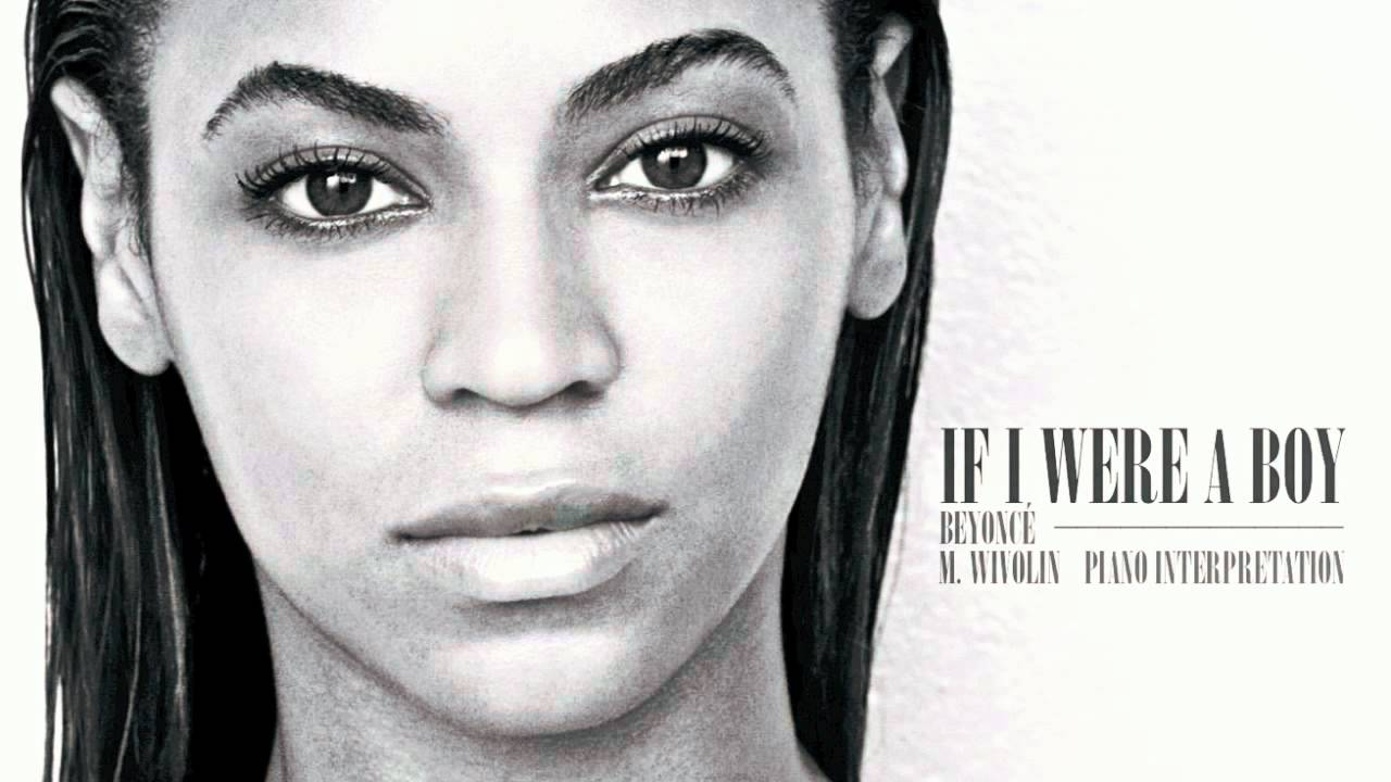 a song analysis of if i were a boy by beyonce knowles Lyrics taken from    i can really relate to this song because its like i wanted so  if i were a boy i was.