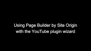 Using Page Builder by Site Origin and the YouTube plugin wizard