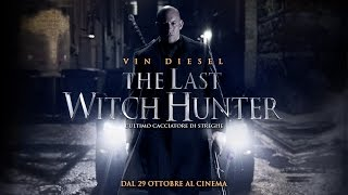 THE LAST WITCH HUNTER - L'Ultimo Cacciatore di Streghe | Al cinema