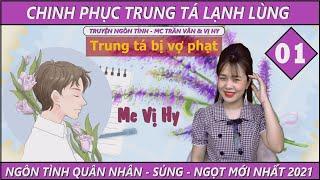 CHINH PHỤC TRUNG TÁ LẠNH LÙNG - 01 | Trung tá bị vợ phạt | Ngôn tình  quân nhân mới - Mc Vị Hy